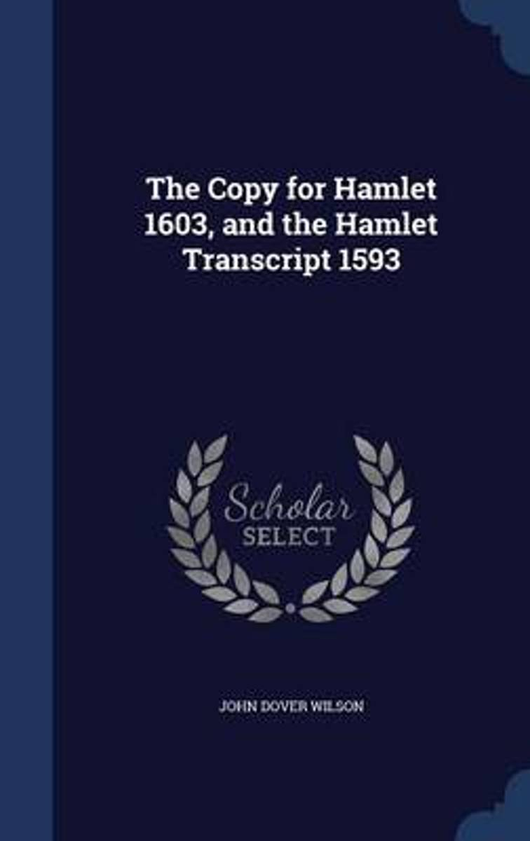 The Copy for Hamlet 1603, and the Hamlet Transcript 1593