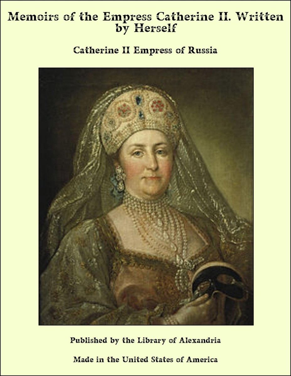 Memoirs of the Empress Catherine II. Written by Herself