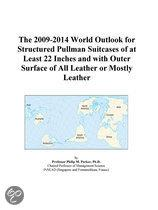 The 2009-2014 World Outlook for Structured Pullman Suitcases of at Least 22 Inches and with Outer Surface of All Leather Or Mostly Leather