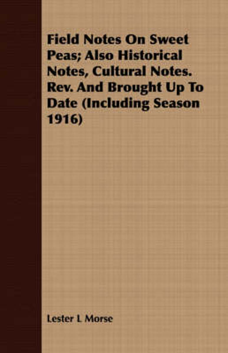 Field Notes on Sweet Peas; Also Historical Notes, Cultural Notes. REV. and Brought Up to Date (Including Season 1916)