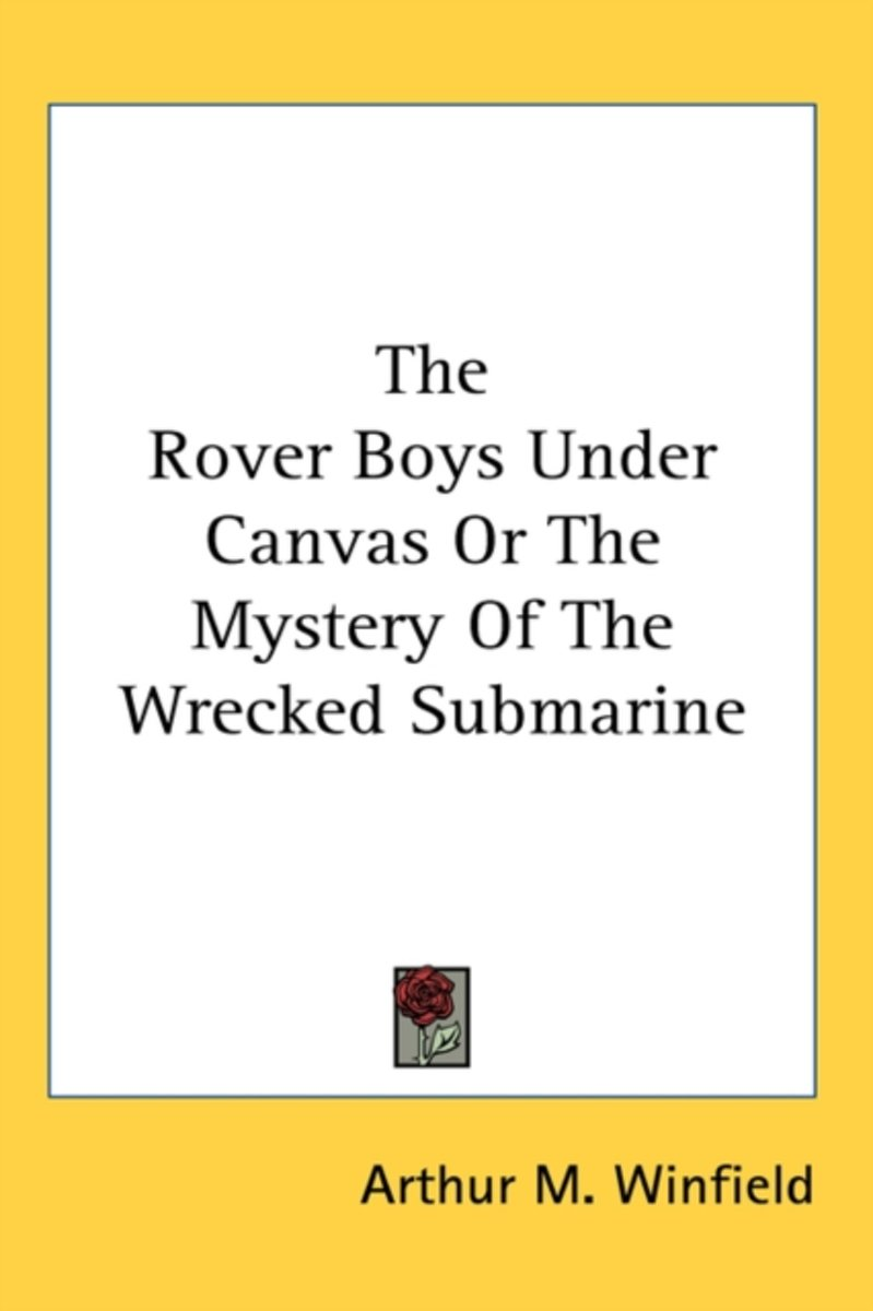 The Rover Boys Under Canvas or the Mystery of the Wrecked Submarine