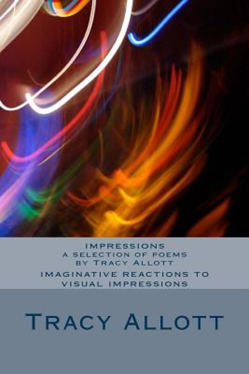 Impressions - a Selection of Poems by Tracy Allott