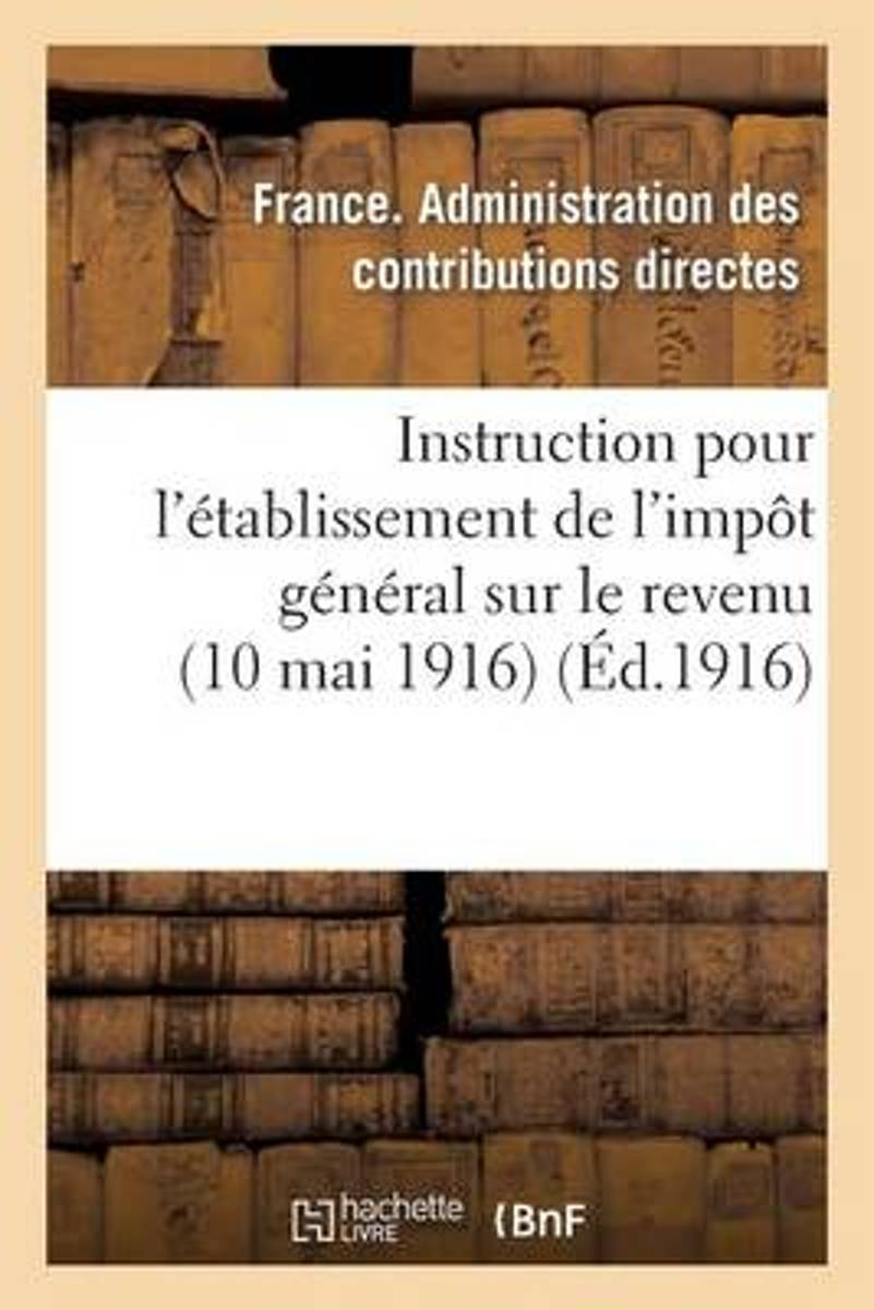 Instruction Pour l'�tablissement de l'Imp�t G�n�ral Sur Le Revenu (10 Mai 1916)