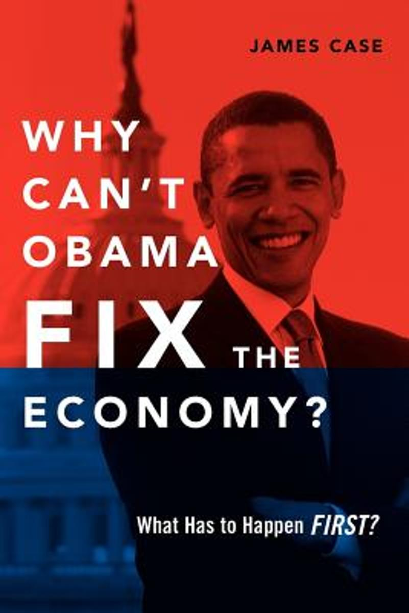Why Can't Obama Fix the Economy?