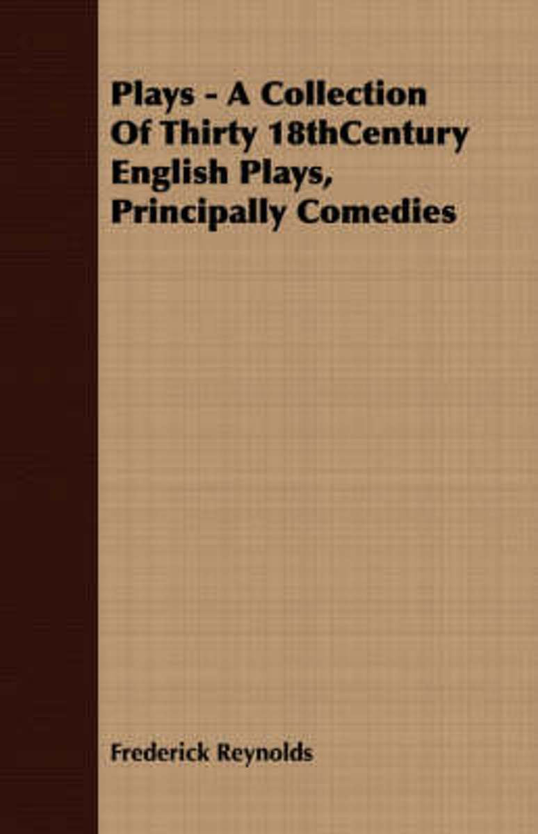 Plays - A Collection Of Thirty 18thCentury English Plays, Principally Comedies
