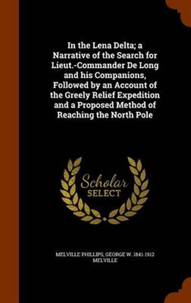 In the Lena Delta; A Narrative of the Search for Lieut.-Commander de Long and His Companions, Followed by an Account of the Greely Relief Expedition and a Proposed Method of Reaching the Nort