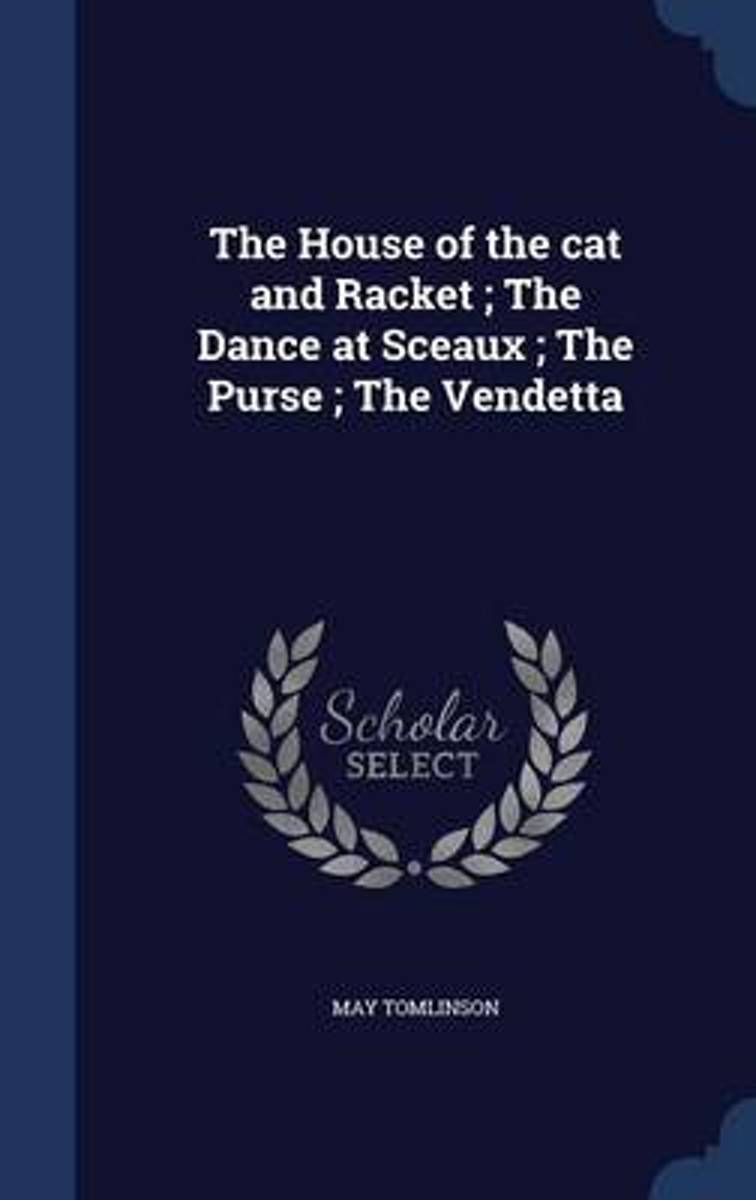 The House of the Cat and Racket; The Dance at Sceaux; The Purse; The Vendetta