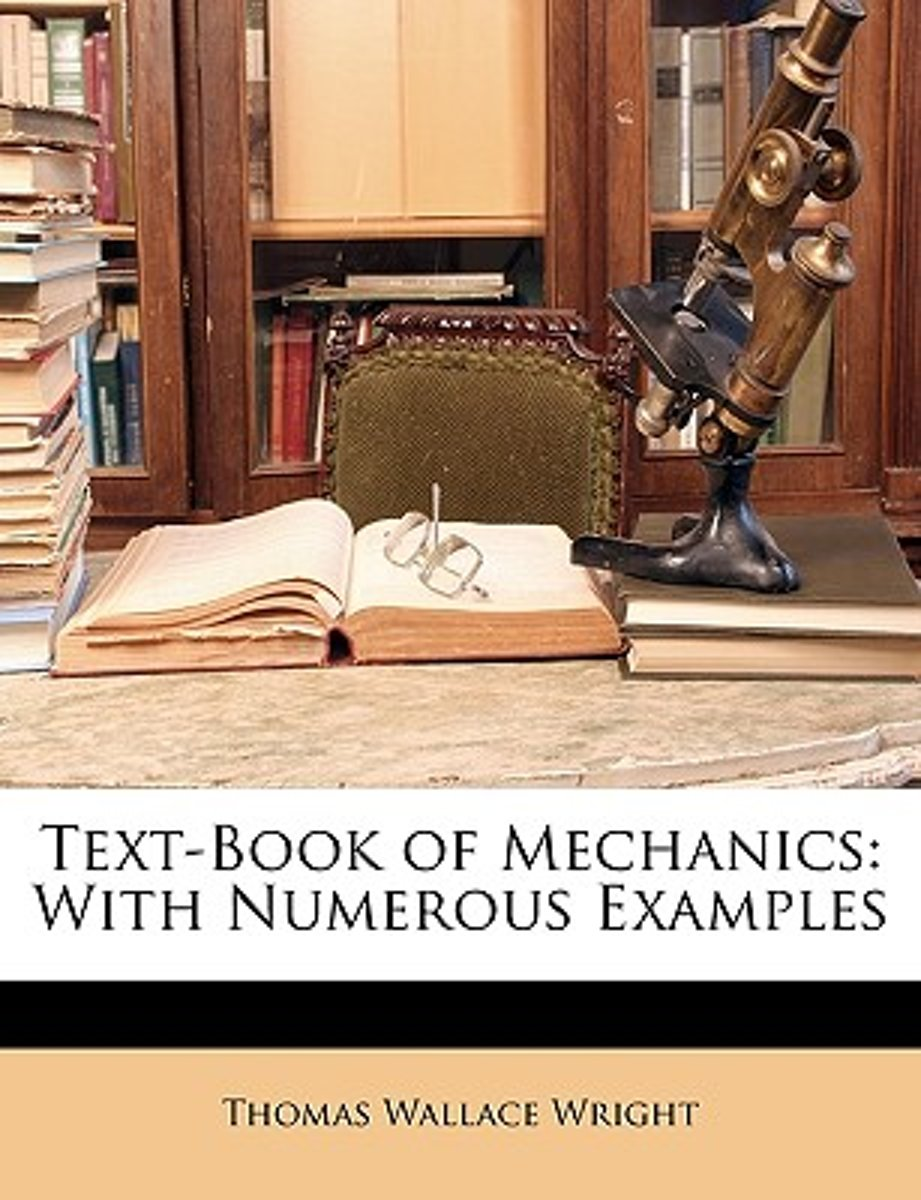 Text-Book of Mechanics: with Numerous Examples