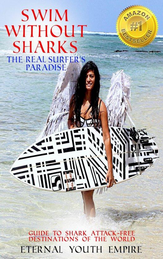 Swim Without Sharks ~ The Real Surfer's Paradise: Guide to Shark Attack-Free Destinations of the World
