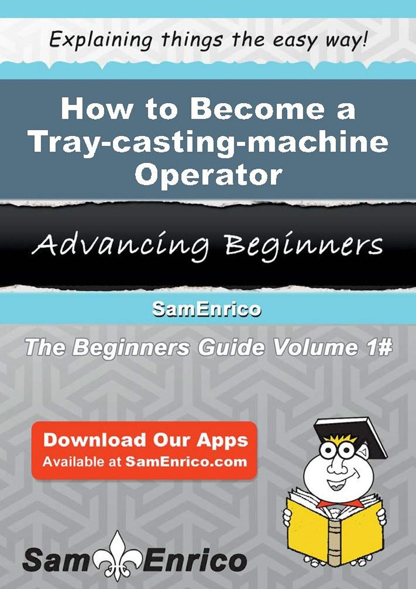 How to Become a Tray-casting-machine Operator