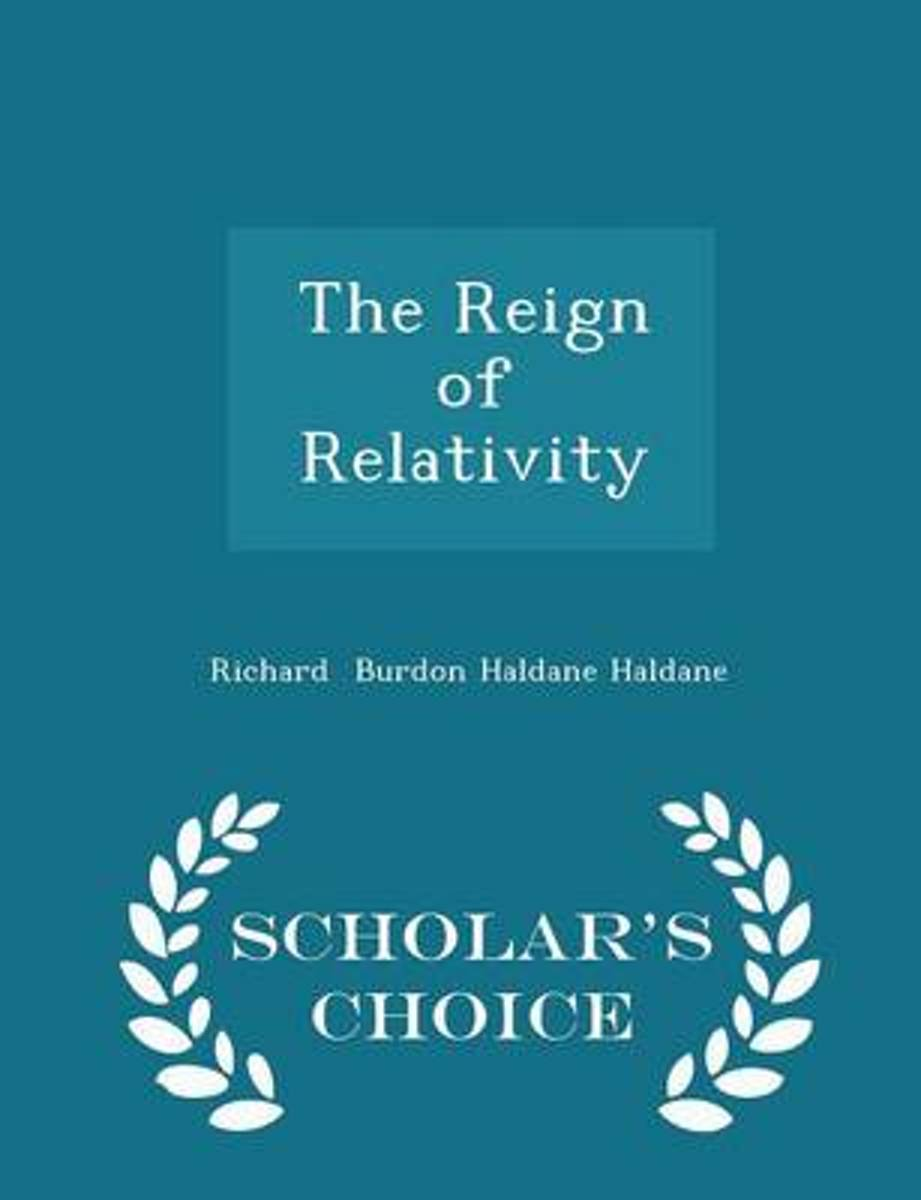 The Reign of Relativity - Scholar's Choice Edition