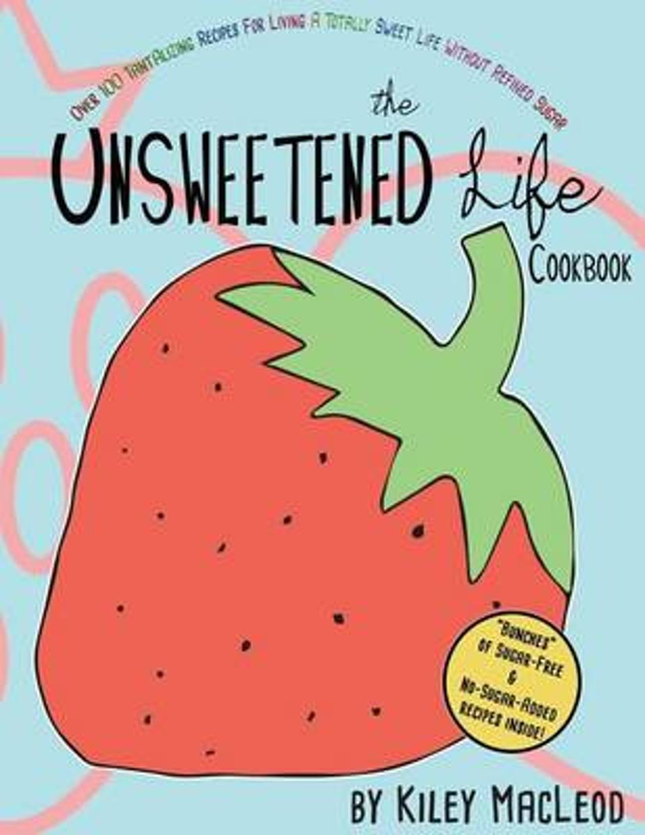 The Unsweetened Life Cookbook