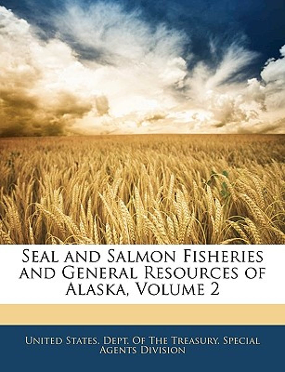Seal and Salmon Fisheries and General Resources of Alaska, Volume 2