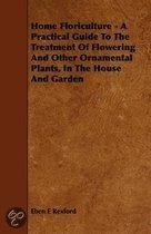 Home Floriculture - A Practical Guide To The Treatment Of Flowering And Other Ornamental Plants, In The House And Garden