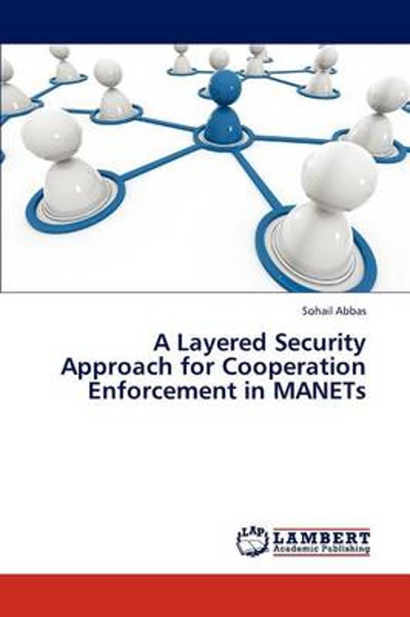 A Layered Security Approach for Cooperation Enforcement in Manets