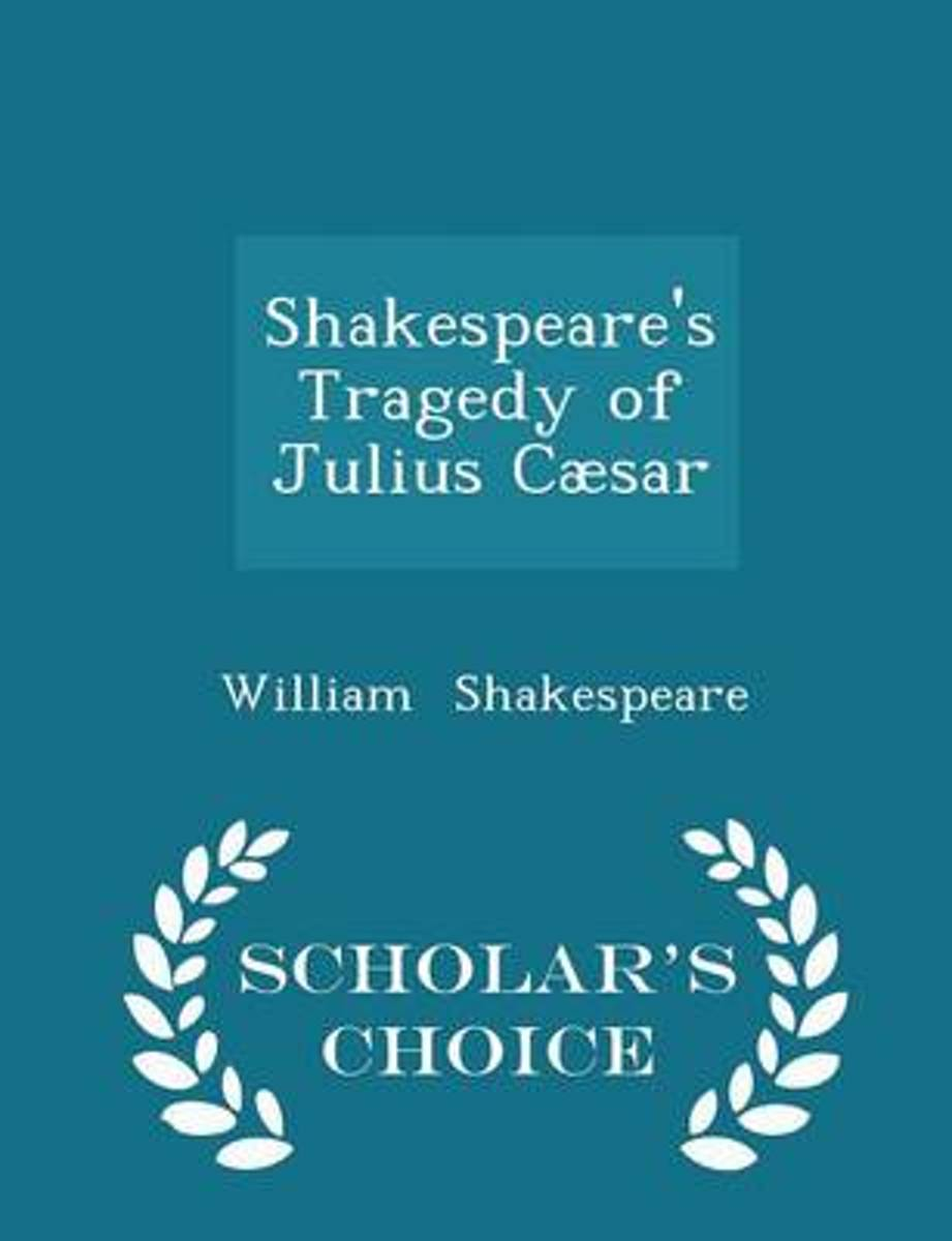 Shakespeare's Tragedy of Julius Caesar - Scholar's Choice Edition