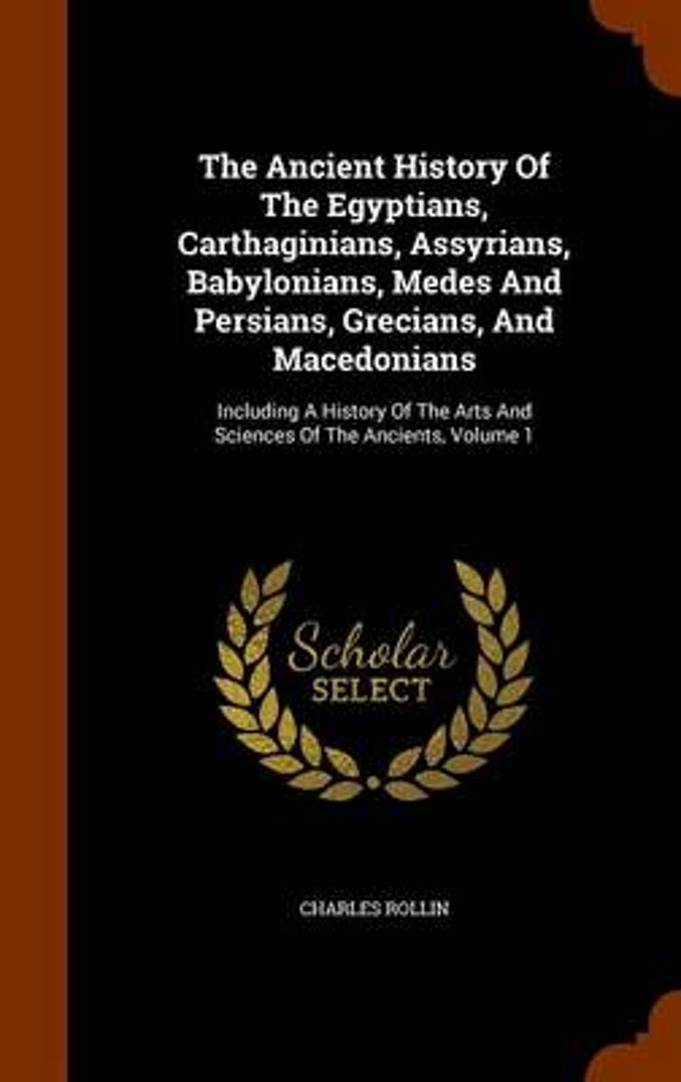 The Ancient History of the Egyptians, Carthaginians, Assyrians, Babylonians, Medes and Persians, Grecians, and Macedonians