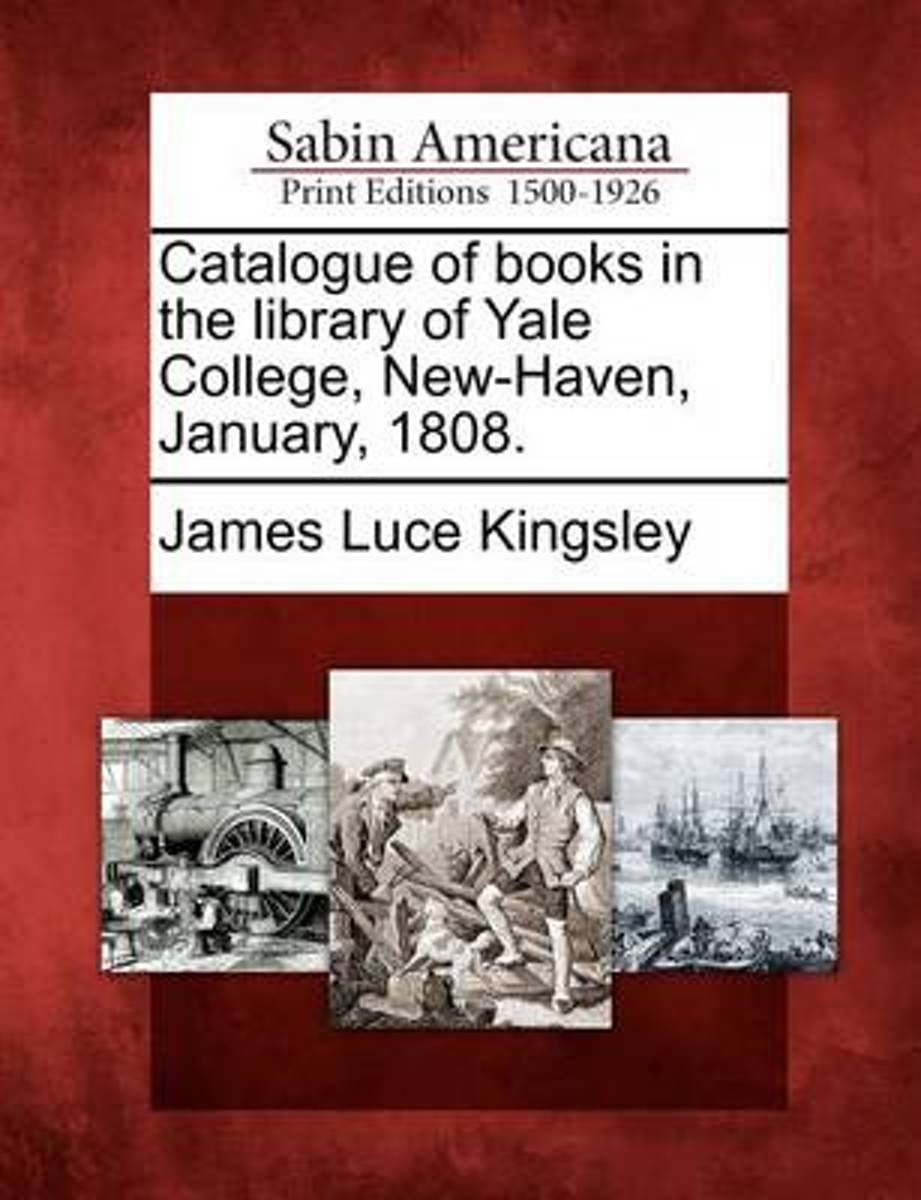 Catalogue of Books in the Library of Yale College, New-Haven, January, 1808.