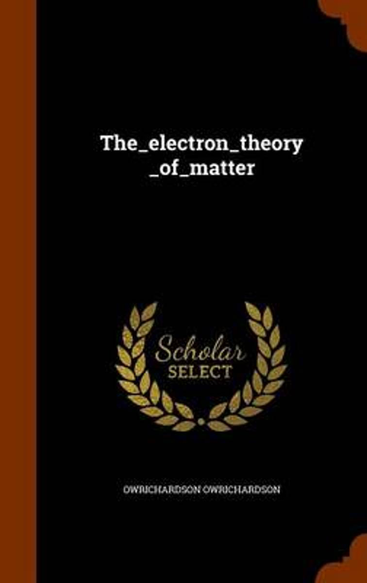 The_electron_theory_of_matter