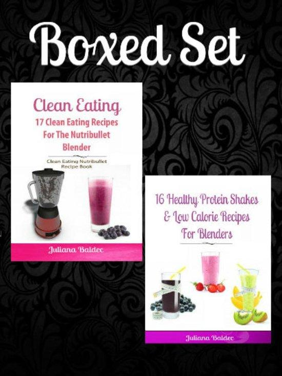 Boxed Set: Clean Eating: 16 Healthy Protein Shakes Low Calorie Recipes Blenders + Clean Eating: 17 Clean Eating Recipes For Nutribullet Blender - Clean Eating Nutribullet Recipe Book