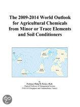 The 2009-2014 World Outlook for Agricultural Chemicals from Minor Or Trace Elements and Soil Conditioners