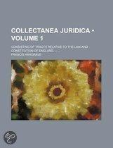 Collectanea Juridica (Volume 1); Consisting Of Tracts Relative To The Law And Constitution Of England.