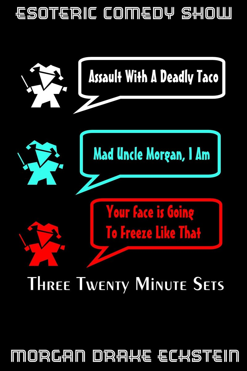 Assault With a Deadly Taco (Mad Uncle Morgan, I Am & Your Face is Going to Freeze Like That)