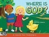 Where Is God?: A Book For Toddlers