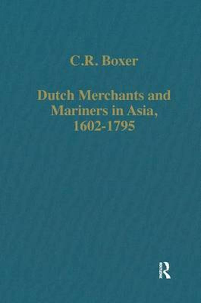 Dutch Merchants and Mariners in Asia, 1602-1795
