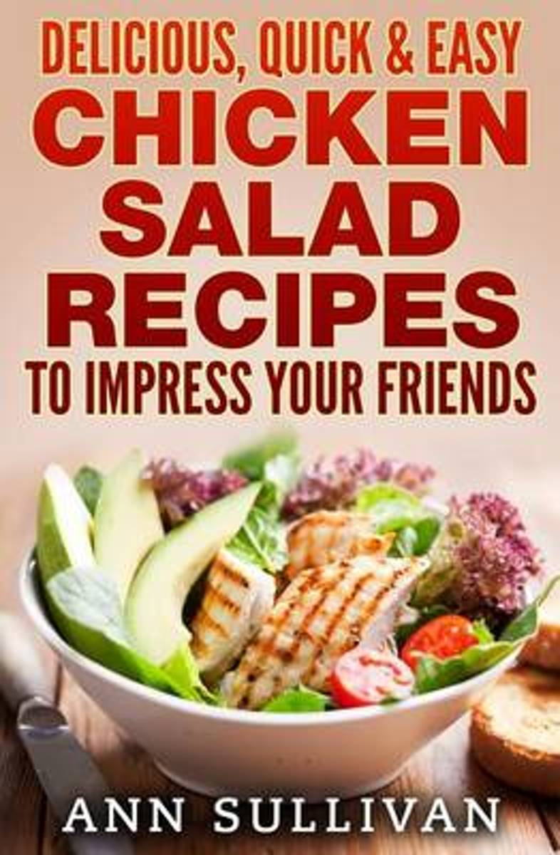 Delicious Quick and Easy Chicken Salads