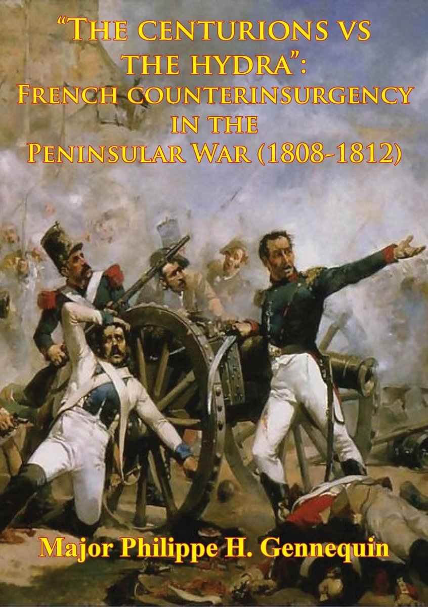 ''The Centurions Vs The Hydra'': French Counterinsurgency In The Peninsular War (1808-1812)