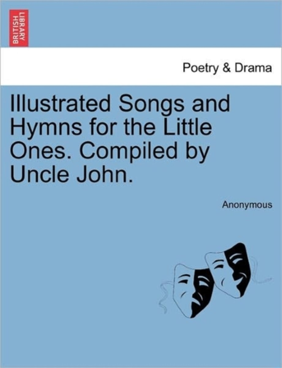 Illustrated Songs and Hymns for the Little Ones. Compiled by Uncle John.