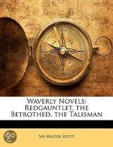 Waverly Novels: Redgauntlet. the Betrothed. the Talisman