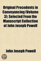 Original Precedents in Conveyancing; Selected from the Manuscript Collection of John Joseph Powell Volume 3