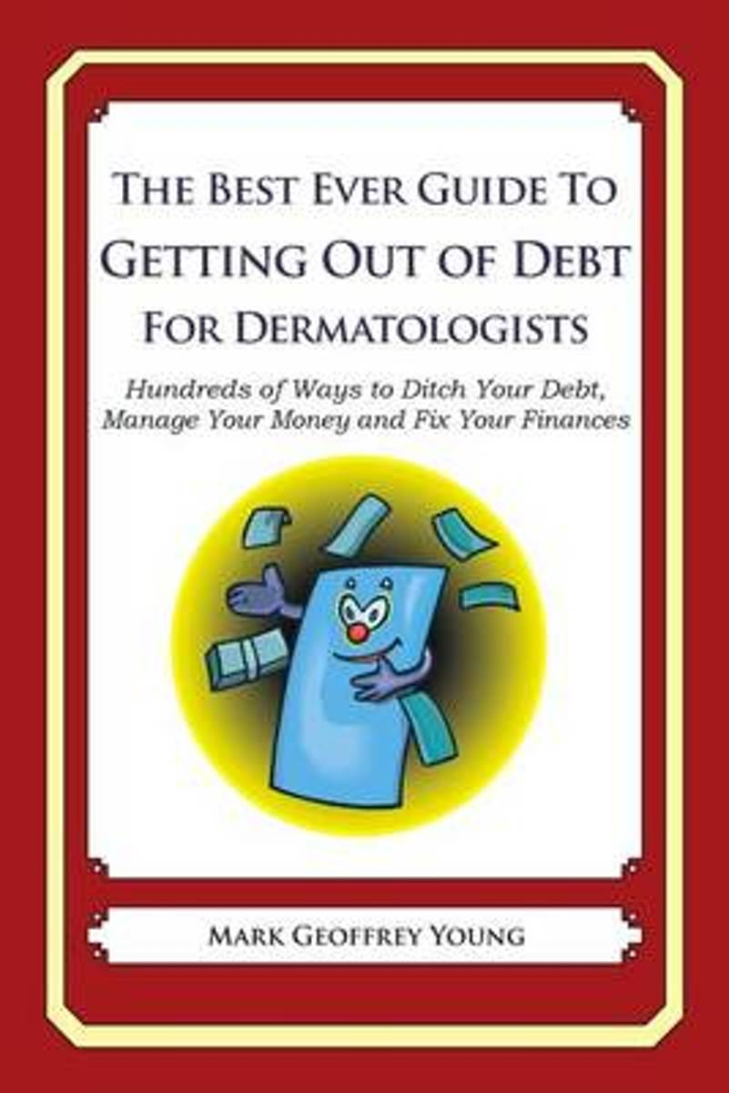 The Best Ever Guide to Getting Out of Debt for Dermatologists