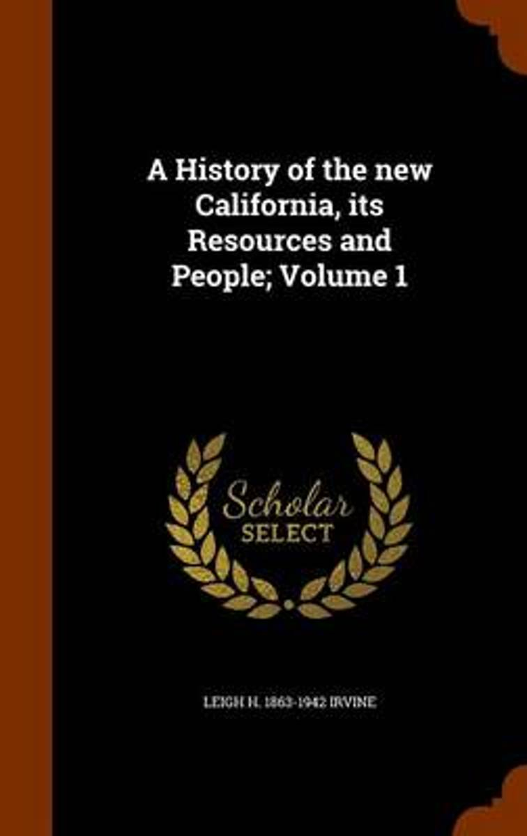 A History of the New California, Its Resources and People; Volume 1