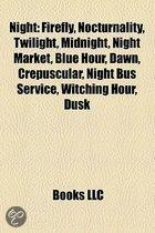 Night: Firefly, Nocturnality, Twilight, Midnight, Night Market, Blue Hour, Dawn, Crepuscular, Night Bus Service, Witching Hour, Dusk