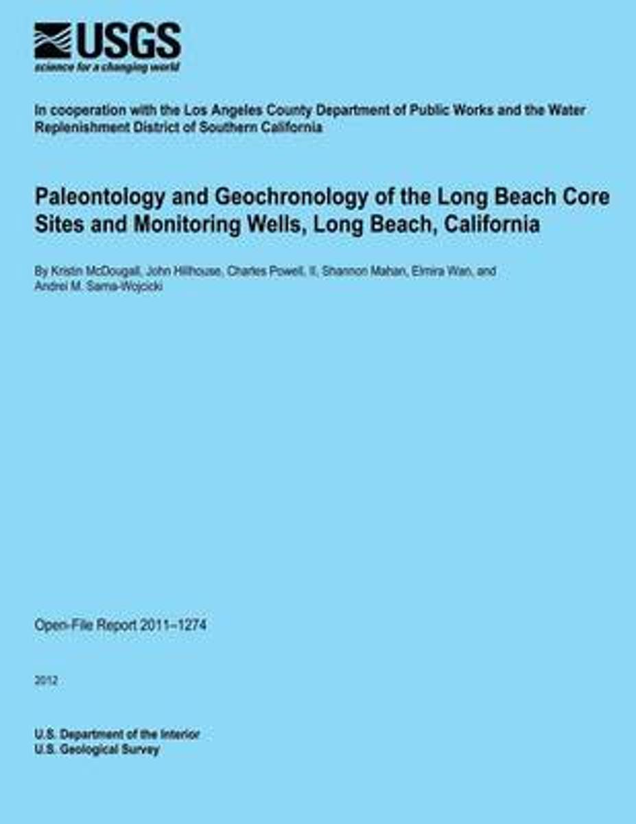 Paleontology and Geochronology of the Long Beach Core Sites and Monitoring Wells, Long Beach, California
