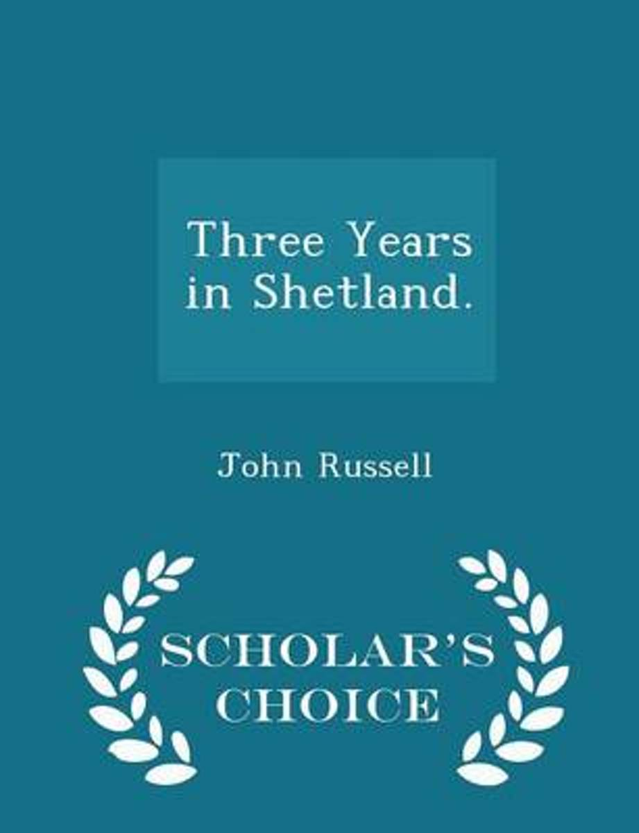 Three Years in Shetland. - Scholar's Choice Edition