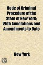 Code Of Criminal Procedure Of The State Of New York; With Annotations And Amendments To Date
