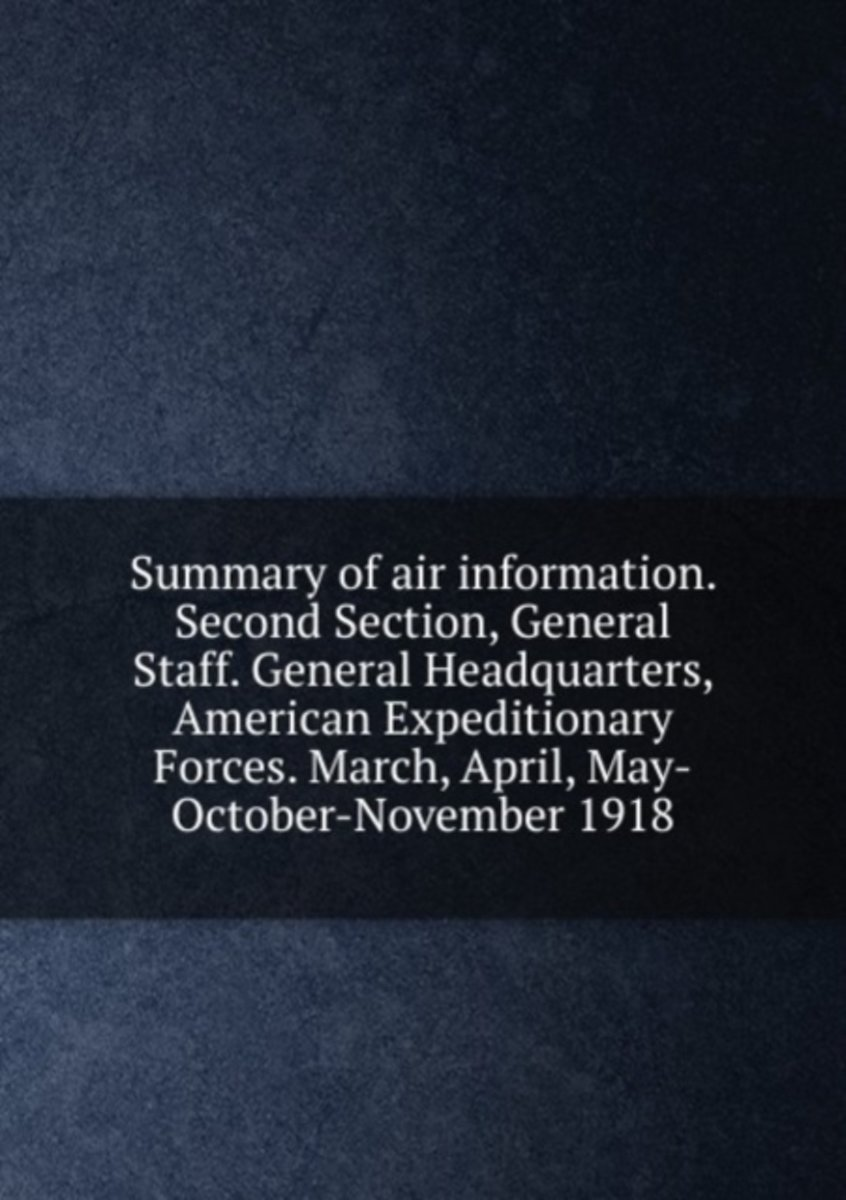 Summary of Air Information. Second Section, General Staff. General Headquarters, American Expeditionary Forces. March, April, May-October-November 1918
