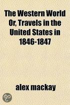 The Western World Or, Travels In The United States In 1846-1847
