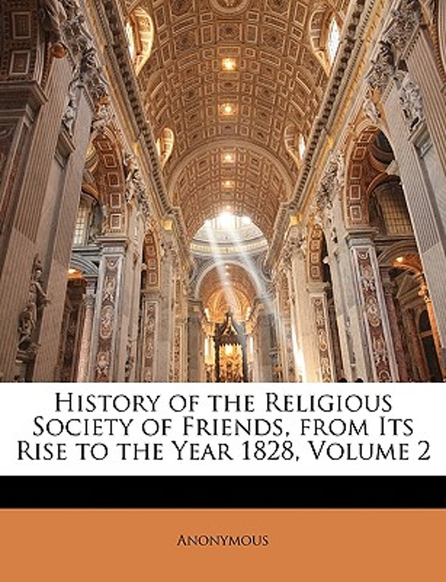 History of the Religious Society of Friends, from Its Rise to the Year 1828, Volume 2