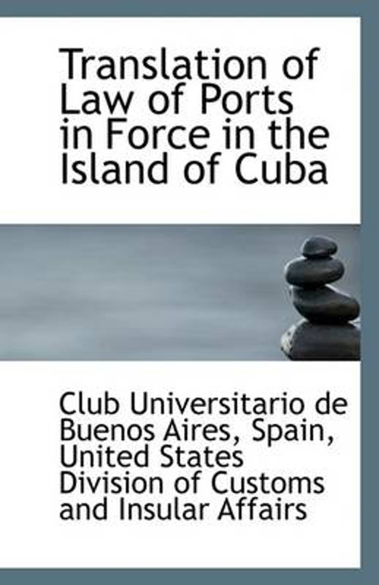 Translation of Law of Ports in Force in the Island of Cuba