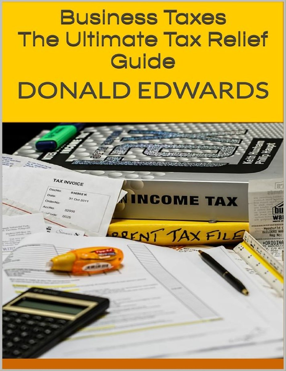 Business Taxes: The Ultimate Tax Relief Guide