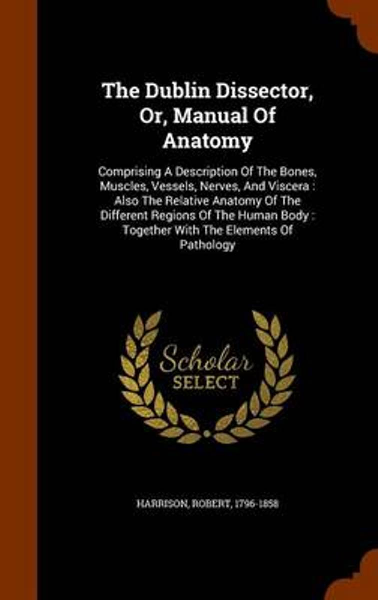 The Dublin Dissector, Or, Manual of Anatomy