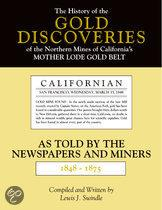 The History of the Gold Discoveries of the Northern Mines of California's Mother Lode Gold Belt As Told by the Newspapers and Miners 1848-1875