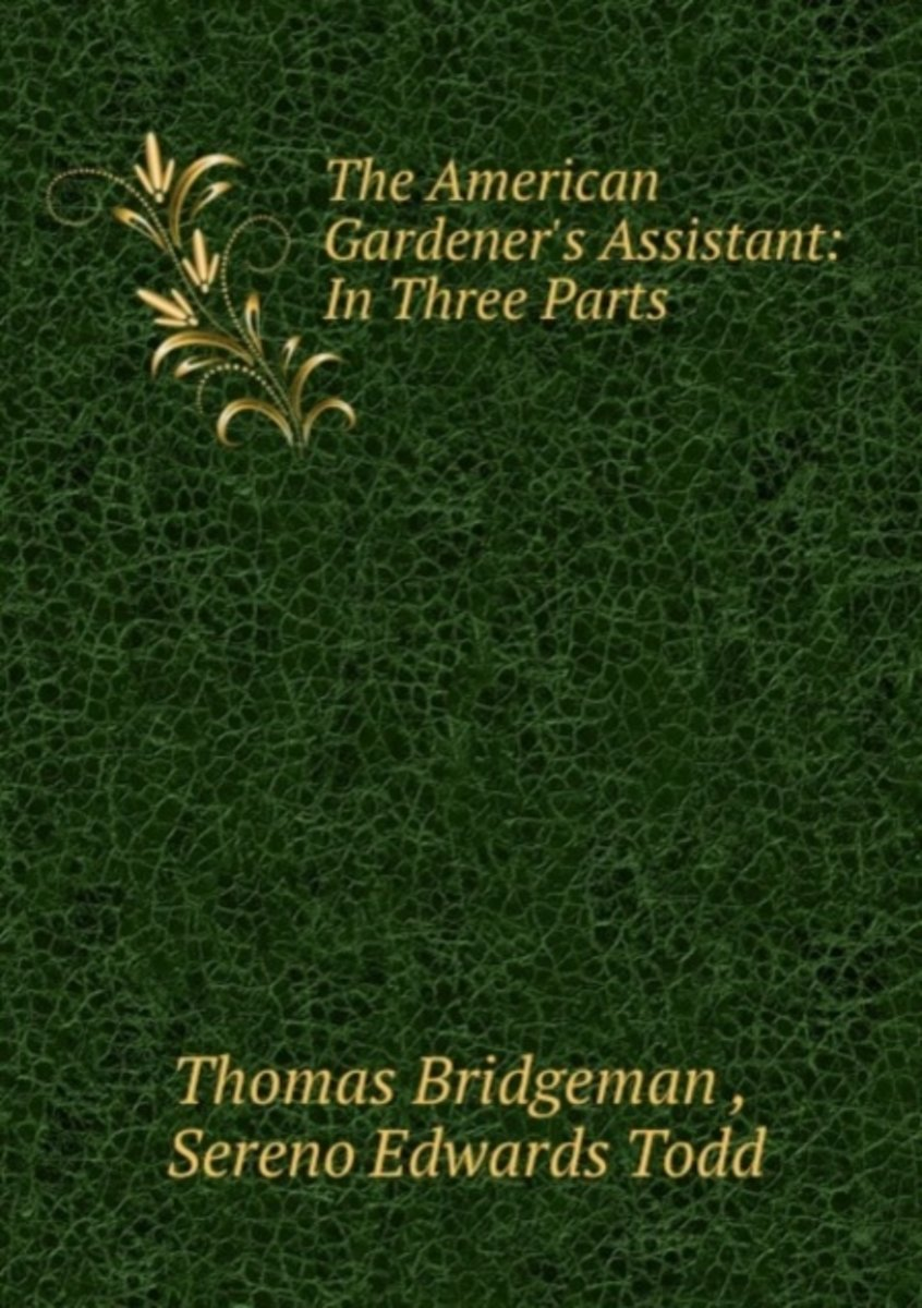 The American Gardener's Assistant: in Three Parts
