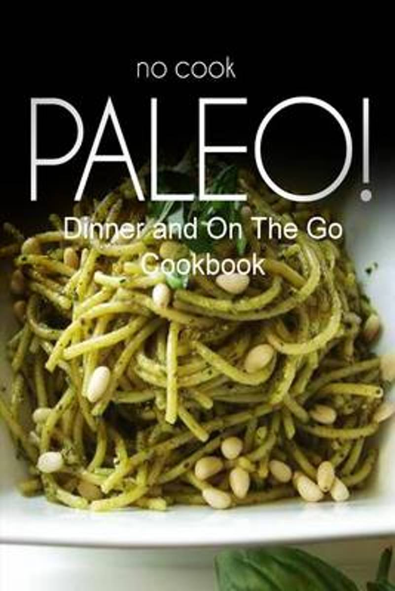 No-Cook Paleo! - Dinner and on the Go Cookbook
