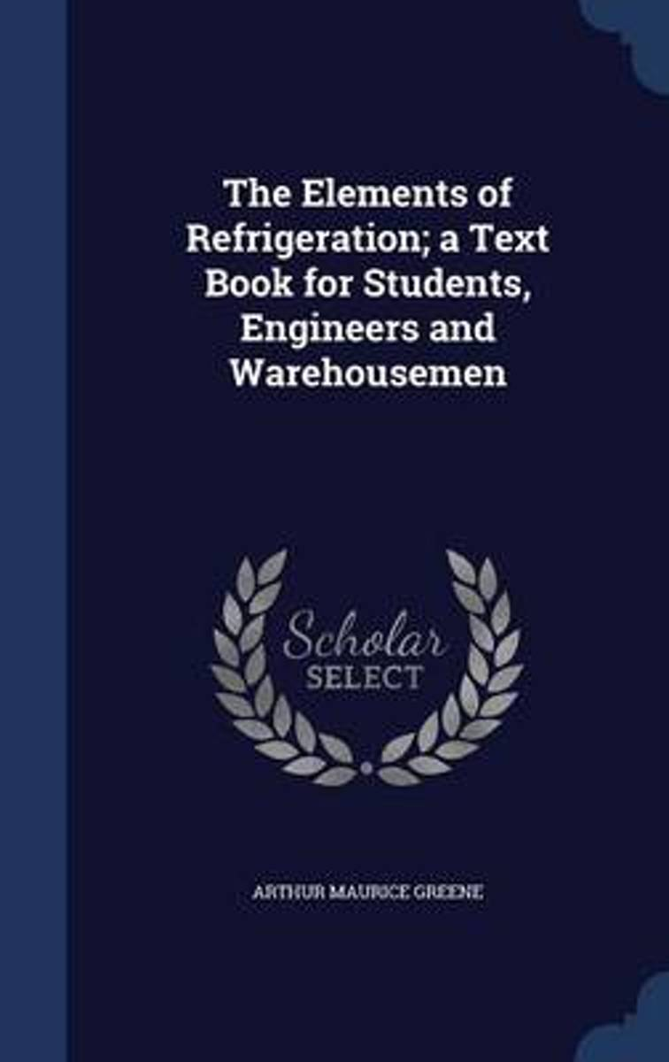 The Elements of Refrigeration; A Text Book for Students, Engineers and Warehousemen